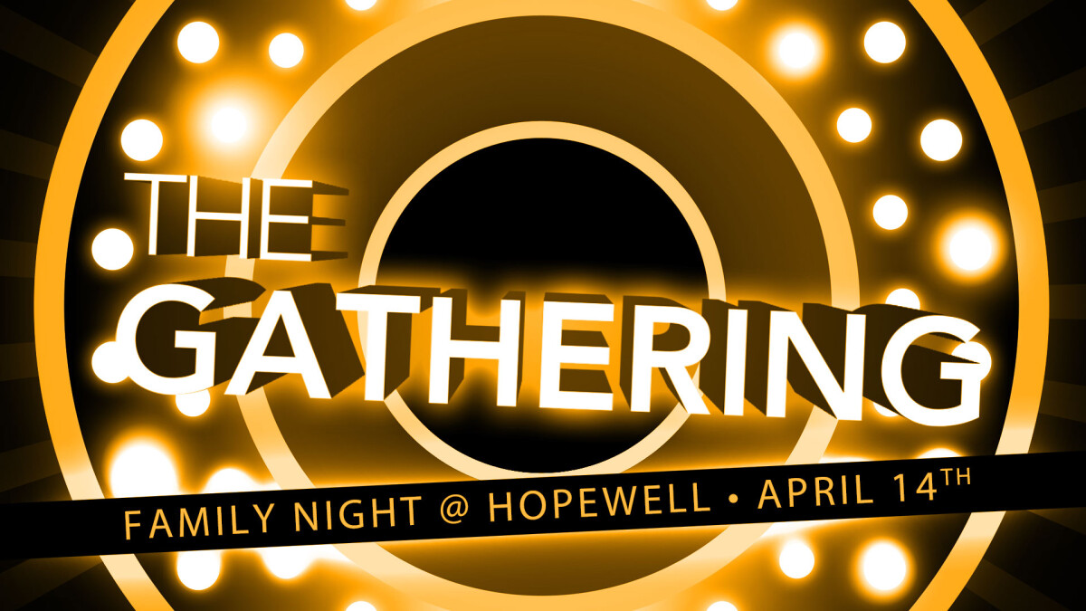 The Gathering - Family Night at Hopewell